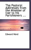 The Pastoral Addresses from the Minister of Iver to His Parishioners ...