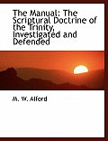 The Manual: The Scriptural Doctrine of the Trinity, Investigated and Defended (Large Print Edition)