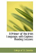 A Primer of the Irish Language, with Copious Reading Lessons