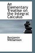 An Elementary Treatise on the Integral Calculus