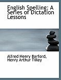 English Spelling: A Series of Dictation Lessons (Large Print Edition)