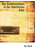 Der Intellektualismus in Der Griechischen Ethik