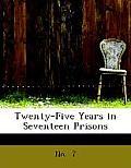 Twenty-Five Years in Seventeen Prisons