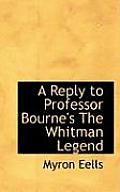 A Reply to Professor Bourne's the Whitman Legend
