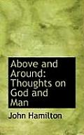 Above and Around: Thoughts on God and Man