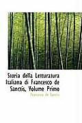 Storia Della Letturatura Italiana Di Francesco de Sanctis, Volume Primo