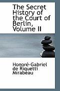 The Secret History of the Court of Berlin, Volume II