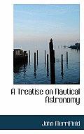 A Treatise on Nautical Astronomy
