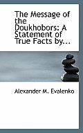 The Message of the Doukhobors: A Statement of True Facts