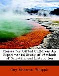 Classes for Gifted Children: An Experimental Study of Methods of Selection and Instruction (Large Print Edition)