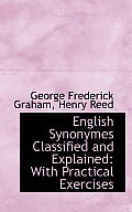 English Synonymes Classified and Explained: With Practical Exercises