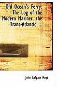 Old Ocean's Ferry: The Log of the Modern Mariner, the Trans-Atlantic ...