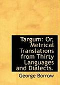 Targum: Or, Metrical Translations from Thirty Languages and Dialects. (Large Print Edition)