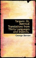 Targum: Or, Metrical Translations from Thirty Languages and Dialects.