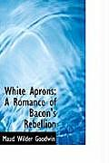 White Aprons: A Romance of Bacon's Rebellion
