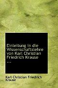 Einleitung in Die Wissenschaftslehre Von Karl Christian Friedrich Krause