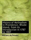 History of Methodism in Providence, Rhode Island, from Its Introduction in 1787 to 1887