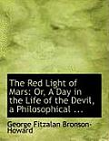 The Red Light of Mars: Or, a Day in the Life of the Devil, a Philosophical ... (Large Print Edition)