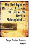 The Red Light of Mars: Or, a Day in the Life of the Devil, a Philosophical ...