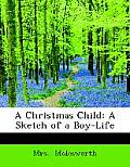 A Christmas Child: A Sketch of a Boy-Life (Large Print Edition)