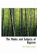 The Modes and Subjects of Baptism