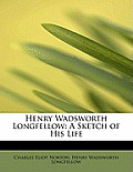 Henry Wadsworth Longfellow: A Sketch of His Life