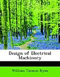 Design of Electrical Machinery: A Manual for the Use, Primarily, of Students ... (Large Print Edition)