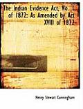 The Indian Evidence ACT, No. 1 of 1872: As Amended by ACT XVIII of 1872 (Large Print Edition)
