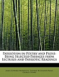 Patriotism in Poetry and Prose: Being Selected Passages from Lectures and Patriotic Readings