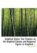 Graphical Statics: Two Treatises on the Graphical Calculus and Reciprocal Figures in Graphical ... (Large Print Edition)