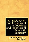 An Explanation and Criticism of the Doctrines and Proposals of Scientific Socialism