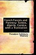 French Forests and Forestry: Tunisia, Algeria, Corsica, with a Translation ...