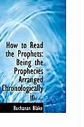 How to Read the Prophets: Being the Prophecies Arranged Chronologically