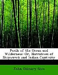 Perils of the Ocean and Wilderness: Or, Narratives of Shipwreck and Indian Captivity (Large Print Edition)
