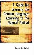 A Guide for Learning the German Language: According to the Natural Method