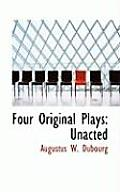 Four Original Plays: Unacted