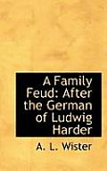 A Family Feud: After the German of Ludwig Harder