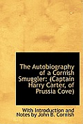 The Autobiography of a Cornish Smuggler: (Captain Harry Carter, of Prussia Cove)