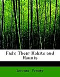 Fish: Their Habits and Haunts (Large Print Edition)
