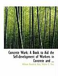 Concrete Work: A Book to Aid the Self-Development of Workers in Concrete and ... (Large Print Edition)