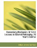 Elementary Mechanics, or First Lessons in Natural Philosophy: 2D Year's Course (Large Print Edition)