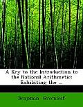 A Key to the Introduction to the National Arithmetic: Exhibiting the ... (Large Print Edition)