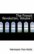 The French Revolution, Volume I