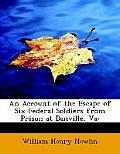 An Account of the Escape of Six Federal Soldiers from Prison at Danville, Va: Large Print Edition