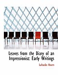 Leaves from the Diary of an Impressionist: Early Writings (Large Print Edition)