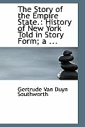 The Story of the Empire State.: History of New York Told in Story Form; A ...