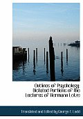 Outlines of Psychology: Dictated Portions of the Lectures of Hermann Lotze (Large Print Edition)