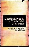 Charles Elwood, or the Infidel Converted