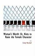 Woman's Worth: Or, Hints to Raise the Female Character ...