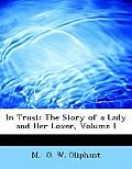 In Trust: The Story of a Lady and Her Lover, Volume I (Large Print Edition)